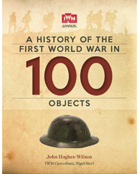 A History of the First World War in 100 Objects by John Hughes-Wilson | £30.00