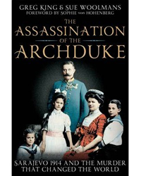 The Assassination of the Archduke by Greg King & Sue Woolmans | £9.99