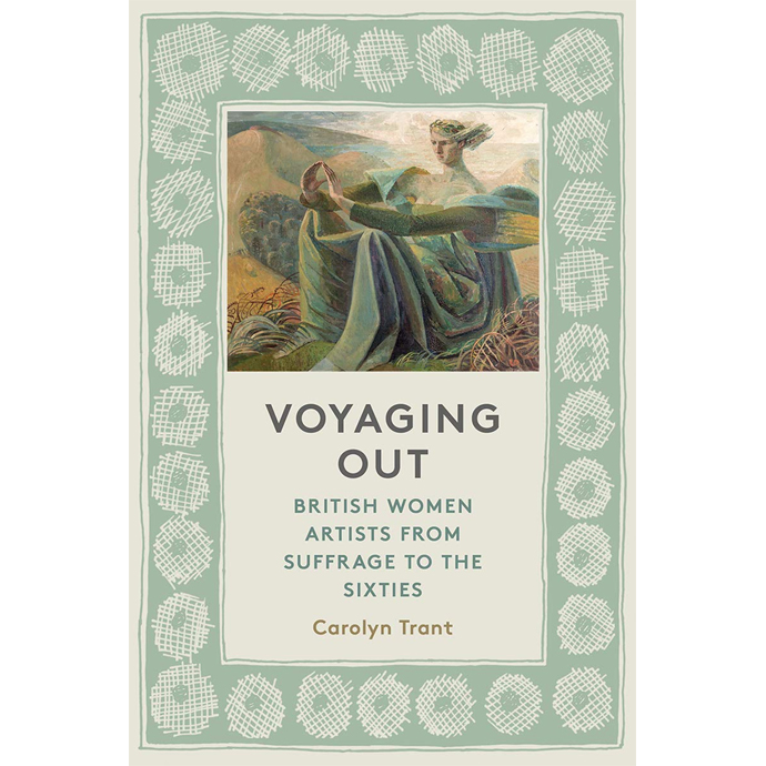 Voyaging Out: British Women Artists from Suffrage to the Sixties