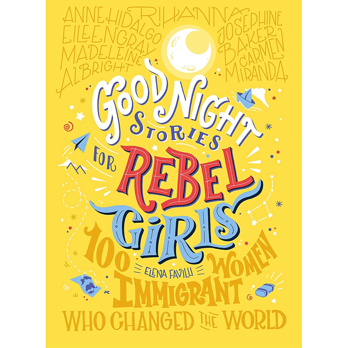 Good Night Stories for Rebel Girls: 100 Immigrant Who Changed the World