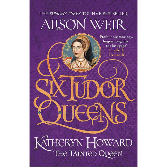 Six Tudor Queens: Kathryn Howard, The Tainted Queen