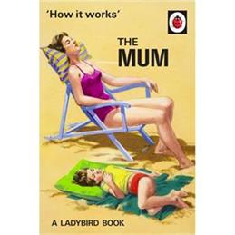 How It Works: The Mum from Ladybirds for Grown-Ups (Hardback)