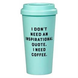 Yes Studio Travel Mug: 'I don't need an inspirational quote. I need coffee'